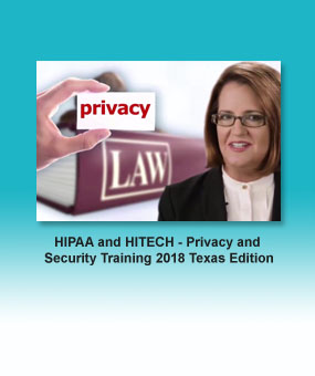 HIPAA and HITECH – Privacy and Security Training 2018 Texas Edition
